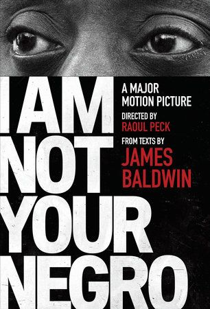I Am Not Your Negro by James Baldwin and Raoul Peck | PenguinRandomHouse.com Amazing book I had to share from Penguin Random House