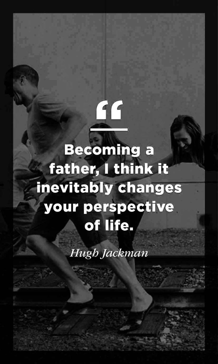 Becoming a father, i think it inevitably changes your perspective of life - hugh jackman