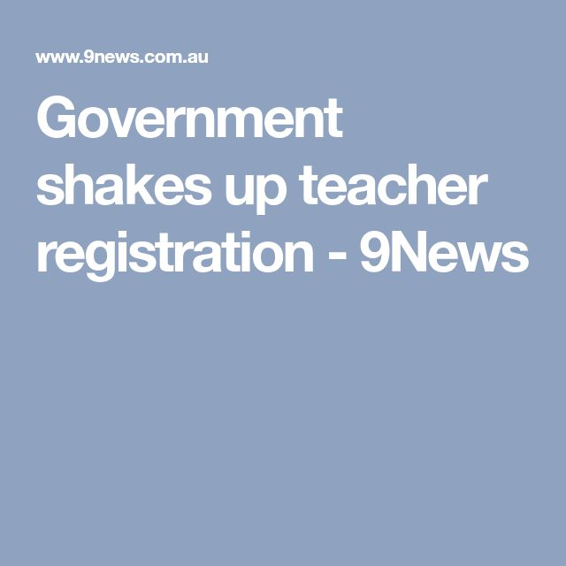 Government shakes up teacher registration - 9News