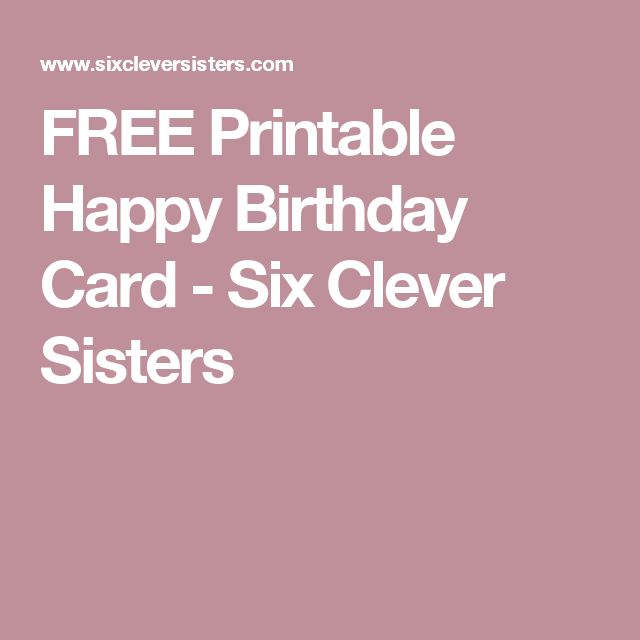 FREE Printable Happy Birthday Card - Six Clever Sisters