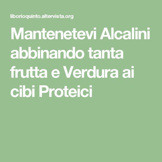 Mantenetevi Alcalini abbinando tanta frutta e Verdura ai cibi Proteici