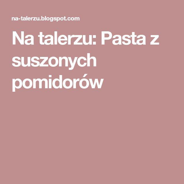 Na talerzu: Pasta z suszonych pomidorów