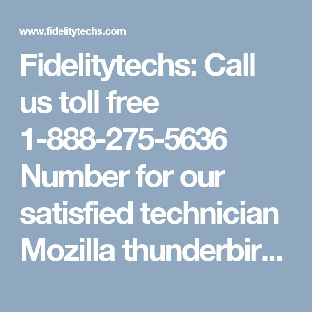 Fidelitytechs: Call us toll free 1-888-275-5636 Number for our satisfied technician Mozilla thunderbird support. Visit us : http://www.fidelitytechs.com/mozilla-thunderbird-customer-support.html