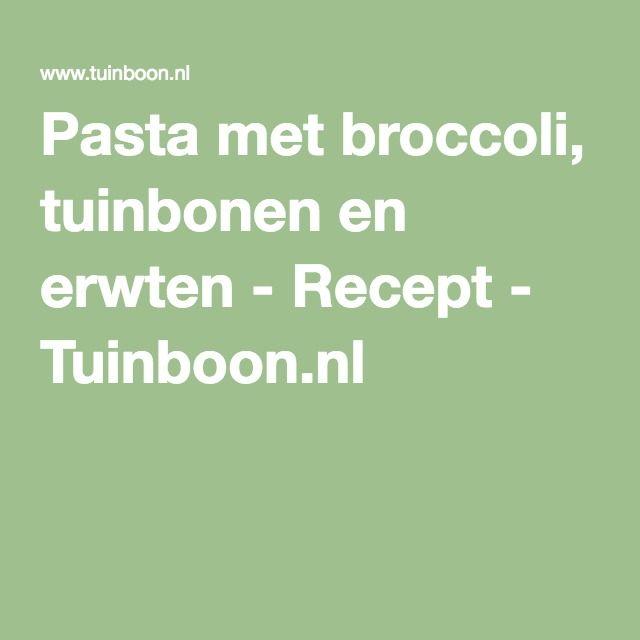 Pasta met broccoli, tuinbonen en erwten - Recept - Tuinboon.nl