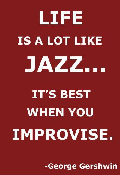 "#Gershwin quote: ""Life is alot  like JAZZ....it's best when you improvise."""