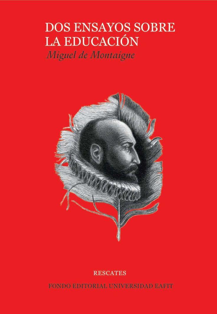 Dos ensayos sobre la educación. Miguel de Montaigne.  #Rescates #EditorialEAFIT #Educación #Ensayos
