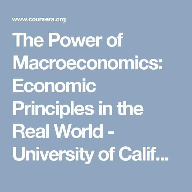 The Power of Macroeconomics: Economic Principles in the Real World - University of California, Irvine | Coursera