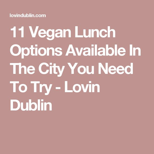 11 Vegan Lunch Options Available In The City You Need To Try - Lovin Dublin