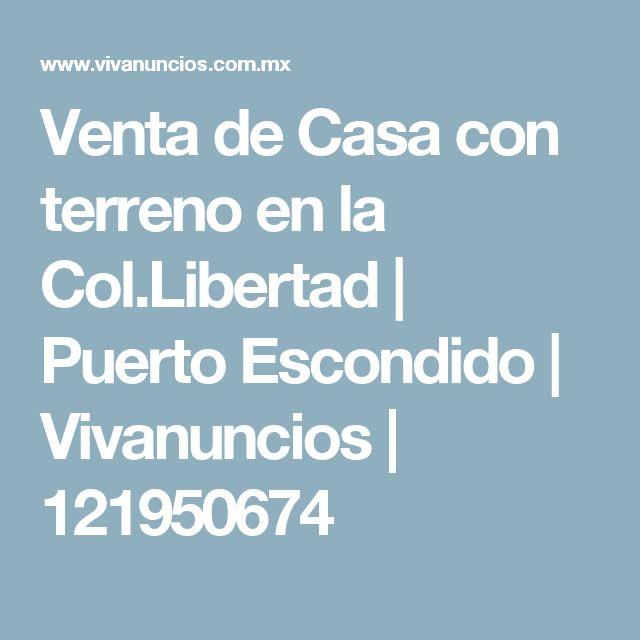 Venta de Casa con terreno en la Col.Libertad | Puerto Escondido | Vivanuncios | 121950674
