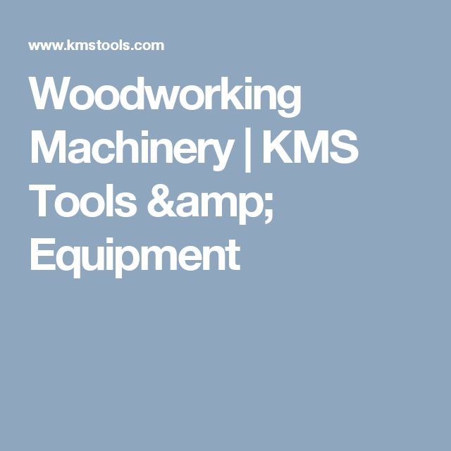 Woodworking Machinery | KMS Tools & Equipment