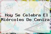 http://tecnoautos.com/wp-content/uploads/imagenes/tendencias/thumbs/hoy-se-celebra-el-miercoles-de-ceniza.jpg Miercoles De Ceniza. Hoy se celebra el Miércoles de Ceniza, Enlaces, Imágenes, Videos y Tweets - http://tecnoautos.com/actualidad/miercoles-de-ceniza-hoy-se-celebra-el-miercoles-de-ceniza/