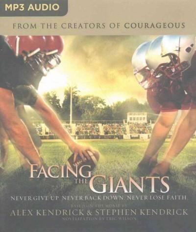 Facing the Giants: Never Give Up. Never Back Down. Never Lose Faith.