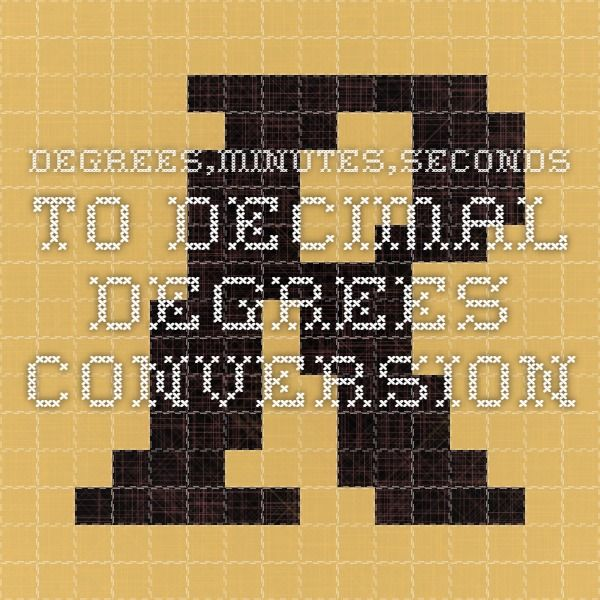 Degrees,minutes,seconds to decimal degrees conversion