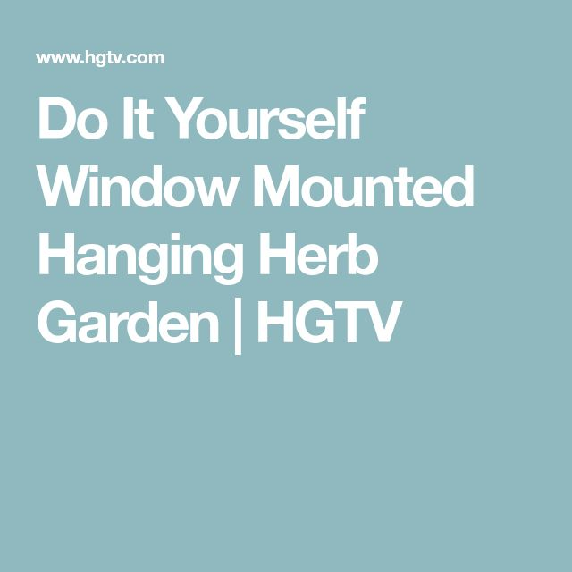 Do It Yourself Window Mounted Hanging Herb Garden | HGTV