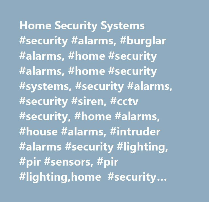 Home Security Systems #security #alarms, #burglar #alarms, #home #security #alarms, #home #security #systems, #security #alarms, #security #siren, #cctv #security, #home #alarms, #house #alarms, #intruder #alarms #security #lighting, #pir #sensors, #pir #lighting,home #security #systems, #burglar #alarms, #security #alarms, #house #alarms, #home #alarms, #wireless #alarms, #intruder #alarms…