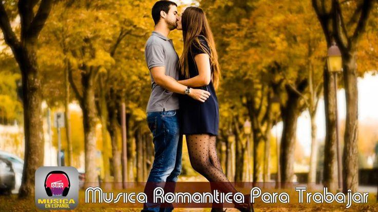 Musica Romántica Para Trabajar - Las Mejores Canciones Románticas