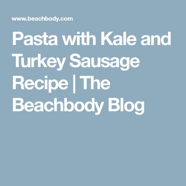 Pasta with Kale and Turkey Sausage Recipe | The Beachbody Blog