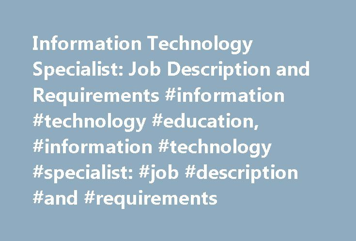 Information Technology Specialist: Job Description and Requirements #information #technology #education, #information #technology #specialist: #job #description #and #requirements http://minnesota.remmont.com/information-technology-specialist-job-description-and-requirements-information-technology-education-information-technology-specialist-job-description-and-requirements/  # Information Technology Specialist: Job Description and Requirements Source: *U.S. Bureau of Labor Statistics…