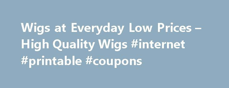 Wigs at Everyday Low Prices – High Quality Wigs #internet #printable #coupons http://coupons.remmont.com/wigs-at-everyday-low-prices-high-quality-wigs-internet-printable-coupons/  #name brand coupons # Wigs Discount Place Highlights Top Wig Brands Brands Accessories Wig Types Order Info More Wig Info Color Charts About Us
