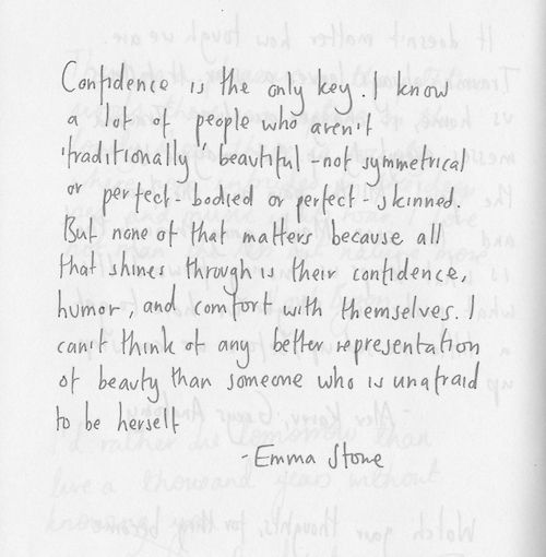 I can't think of any other better representation of beauty than someone who is unafraid to be herself. - Emma Stone