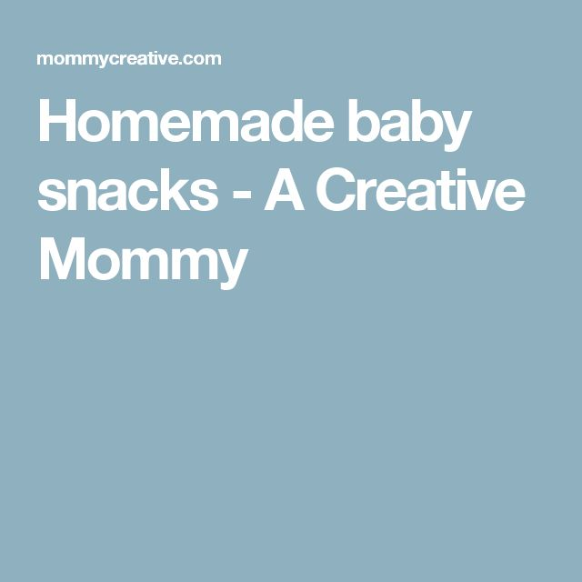 Homemade baby snacks - A Creative Mommy