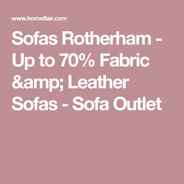 Unique Sofas Rotherham Up to Fabric u Leather Sofas Sofa Outlet