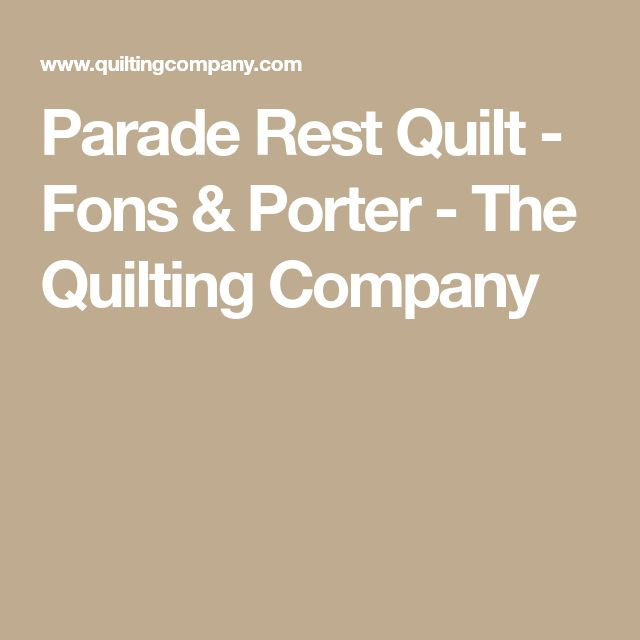 Parade Rest Quilt - Fons & Porter - The Quilting Company