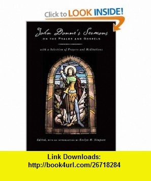 John Donnes Sermons on the Psalms and Gospels With a Selection of Prayers and Meditations (9780520239289) John Donne, Evelyn M. Simpson , ISBN-10: 0520239288  , ISBN-13: 978-0520239289 ,  , tutorials , pdf , ebook , torrent , downloads , rapidshare , filesonic , hotfile , megaupload , fileserve
