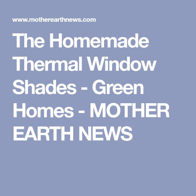 The Homemade Thermal Window Shades - Green Homes - MOTHER EARTH NEWS