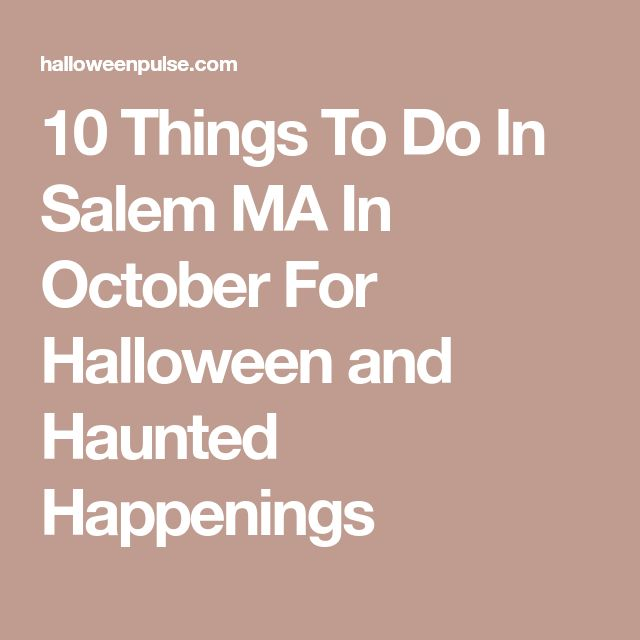 10 Things To Do In Salem MA In October For Halloween and Haunted Happenings