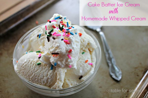 Cake Batter Ice Cream with Homemade Whipped Cream from Table for 7