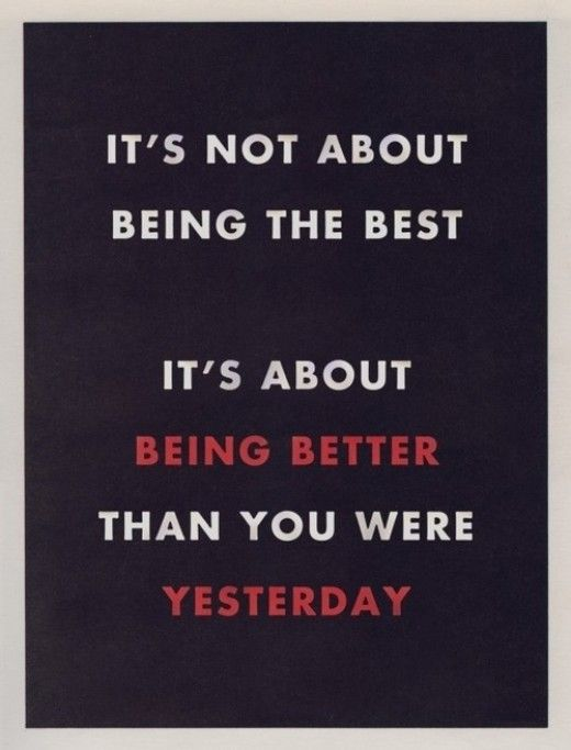 It's not about being the best.  It's about being better than you were yesterday. | #Fitness #WeightLoss #Motivation