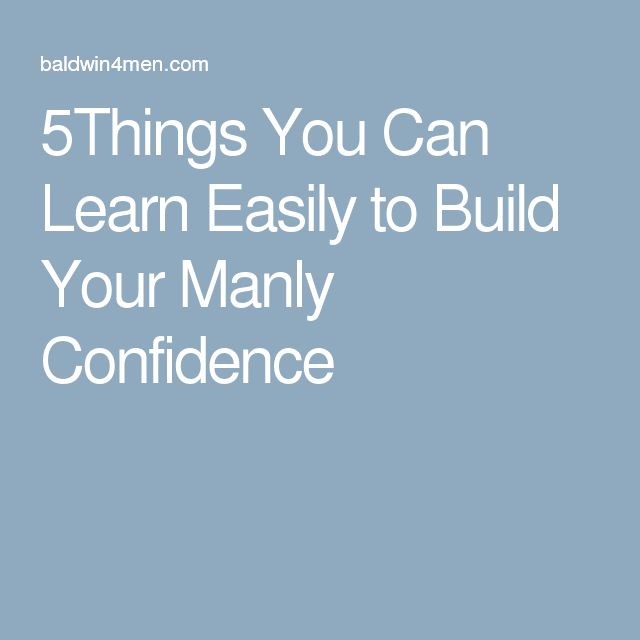 5Things You Can Learn Easily to Build Your Manly Confidence