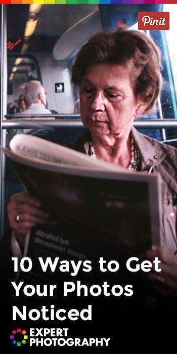 10 Ways to Get Your Photos Noticed » Expert Photography