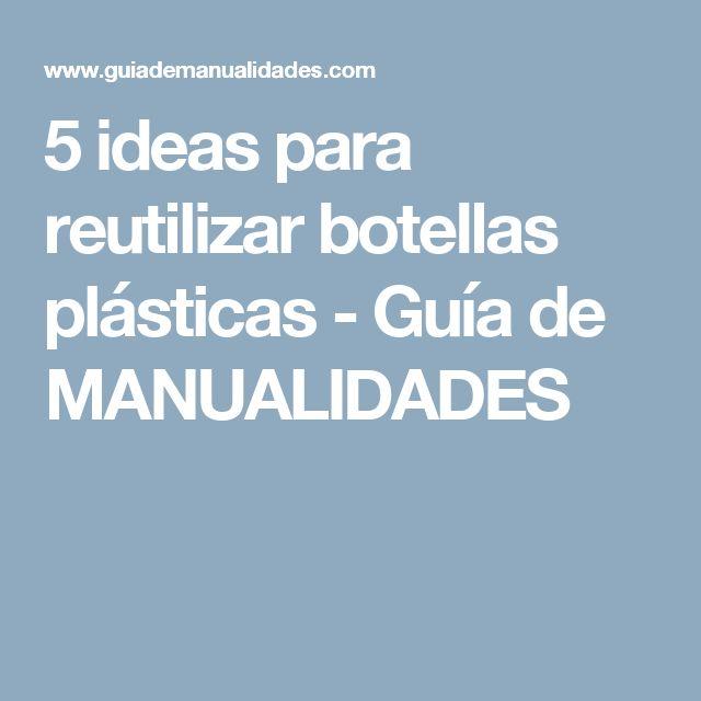 5 ideas para reutilizar botellas plásticas - Guía de MANUALIDADES