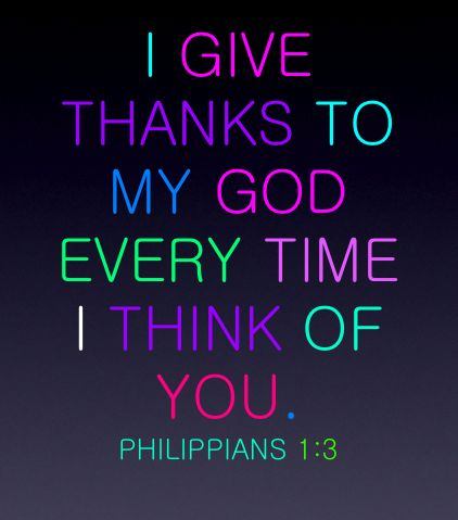 Philippians 1:3  I am thankful for the friendships God has given me & for the journey I am on...