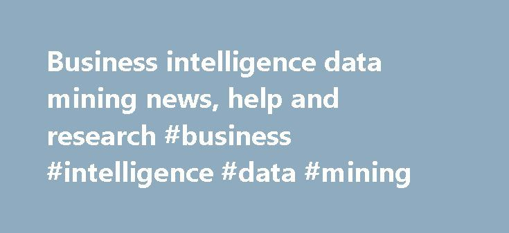 Business intelligence data mining news, help and research #business #intelligence #data #mining http://washington.nef2.com/business-intelligence-data-mining-news-help-and-research-business-intelligence-data-mining/  # Business intelligence data mining May 23, 2017 23 May'17 Hiring a data scientist is hard enough given the shortage of candidates, but the subtle mix of skills required by the job can make hiring one even harder. May 18, 2017 18 May'17 Deep learning may share some…