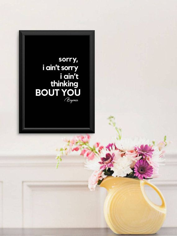 Beyonce Quote Printed Poster Sorry I Ain T Sorry I Ain T Thinking Bout You Beyonce Beyonce Quotes Inspirational Fashion Quotes Inspirational Beyonce Quotes