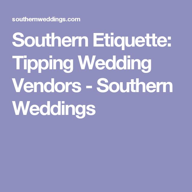 The 25 best wedding vendors ideas on pinterest southern wedding southern etiquette tipping wedding vendors junglespirit Image collections