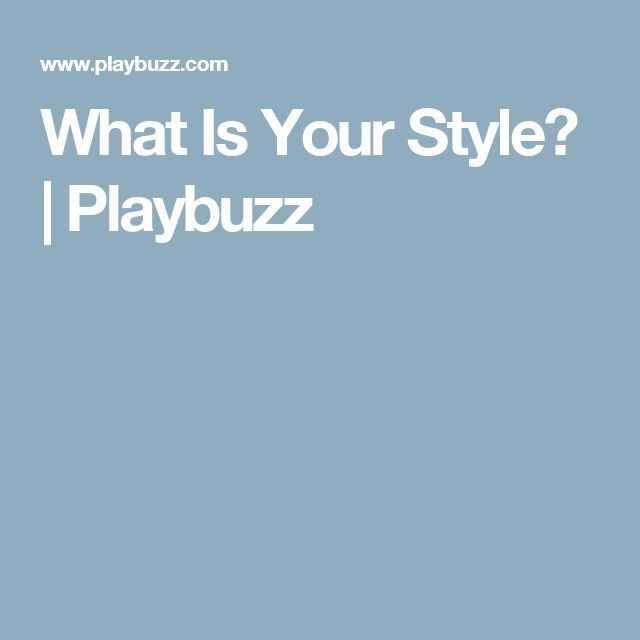 What Is Your Style? | Playbuzz