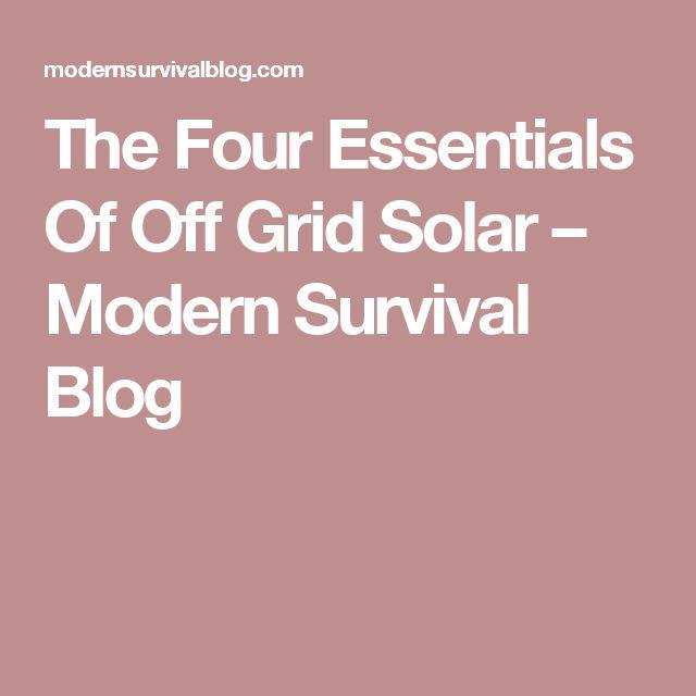 The Four Essentials Of Off Grid Solar – Modern Survival Blog