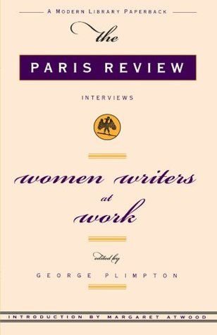 Women Writers at Work: The Paris Review Interviews, edited by George Plimpton