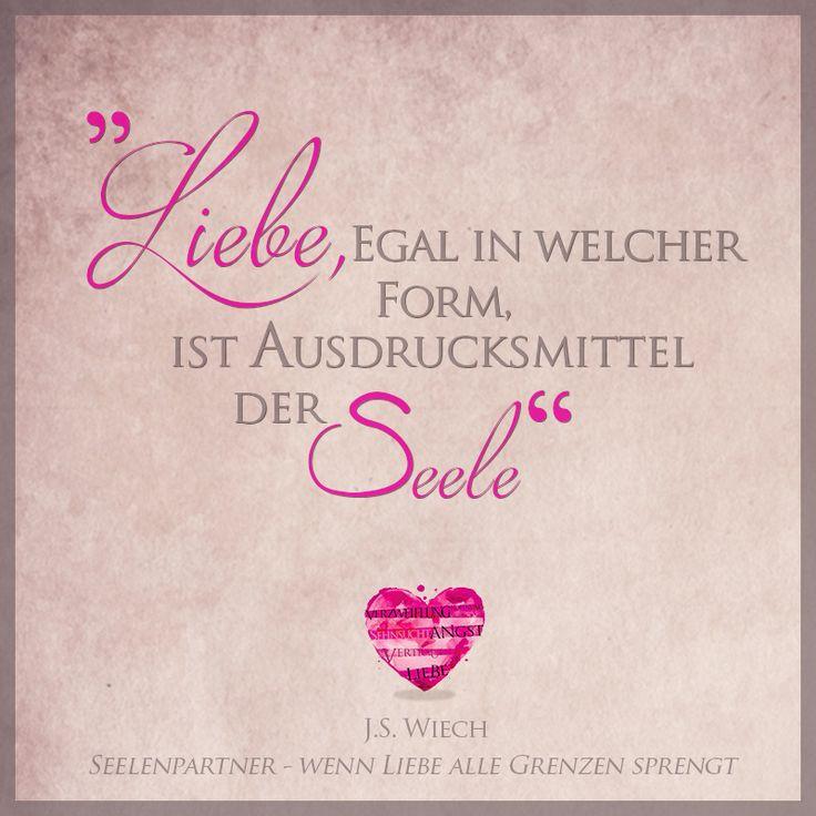 Liebe ist Ausdrucksmittel der Seele - SEELENPARTNER - WENN LIEBE ALLE GRENZEN SPRENGT J.S. Wiech #Seelenpartner #Dualseelen #Zwillingsflammen #Zwillingsseelen #Liebe #Sprüche #Zitate #Quotes