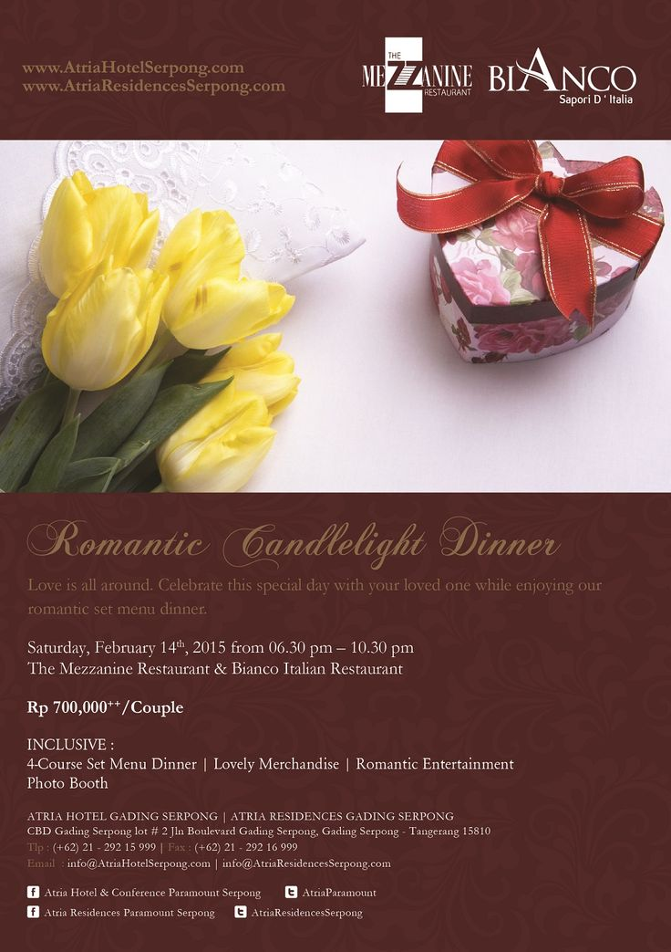 Romantic Candlelight Dinner on Valentine's Day while enjoying our romantic set menu dinner. Saturday, 14 February 2015 from 6.30 PM - 10.30 PM at Mezzanine Restaurant. Rp 700,000++/couple Inclusive : - 4-course Set Menu Dinner  - Lovely Merchandise  - Romantic Entertainment - Photo Booth For more info and reservation please call (+62)21 29215999 or email to reservation@atriahotelserpong.com