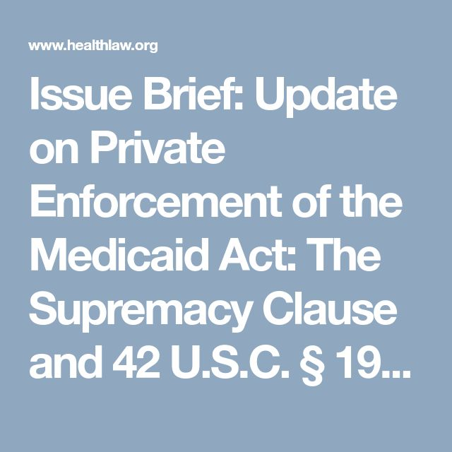 Issue Brief: Update on Private Enforcement of the Medicaid Act: The Supremacy Clause and 42 U.S.C. § 1983