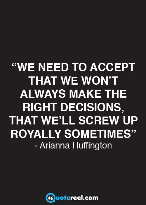We need to accept that we won't always make the right decisions, that we'll…