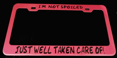 I`M NOT SPOILED JUST WELL TAKEN CARE PINK LICENSE PLATE FRAME