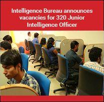 Intelligence Bureau announces vacancies for 320 Junior Intelligence Officer