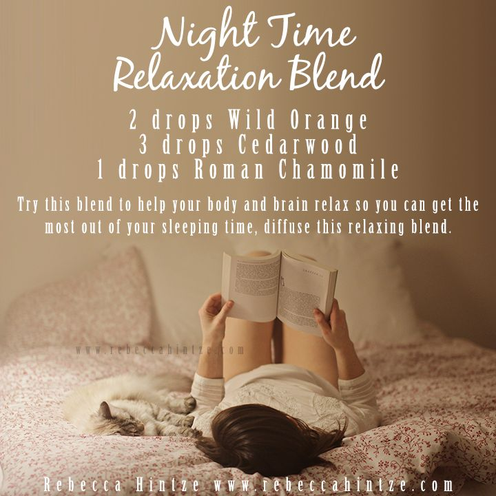 """Night Time Relaxation Blend 2 drops Wild Orange 3 drops Cedarwood 1 drops Roman Chamomile Try this blend to help your body and brain relax so you can get the most out of your sleeping time, diffuse this relaxing blend."""