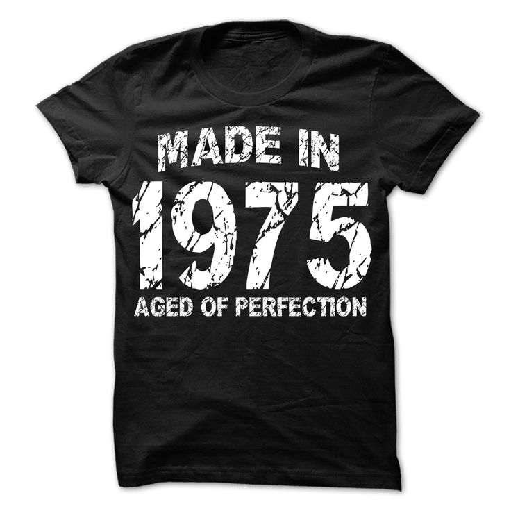 Made in 【 1975 - Aged of PerfectioIf You Were Born In 1975.  The Shirt For You  Find More Awesome Ages T-Shirts and Hoodies Here ==> http://wappgame.com/AwesomeClothes/Aged-to-Perfection1975, aged, aged to perfection